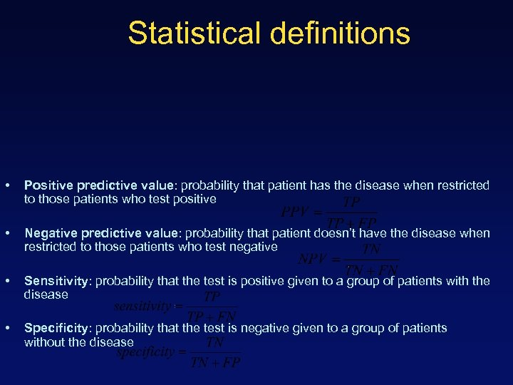 Statistical definitions • Positive predictive value: probability that patient has the disease when restricted