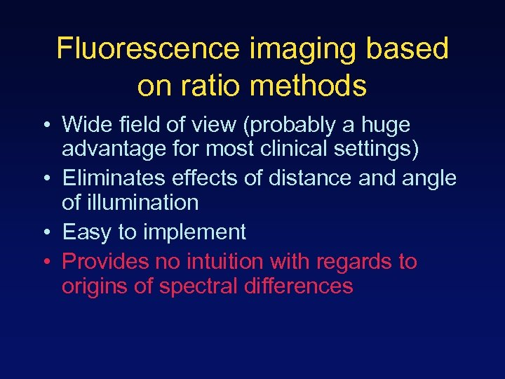 Fluorescence imaging based on ratio methods • Wide field of view (probably a huge