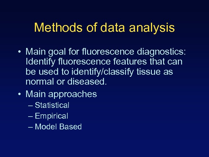 Methods of data analysis • Main goal for fluorescence diagnostics: Identify fluorescence features that