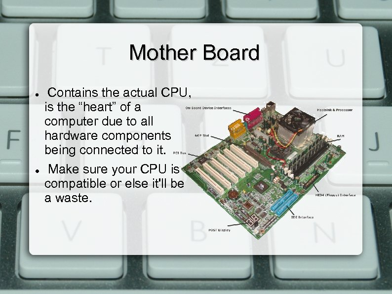 """Mother Board Contains the actual CPU, is the """"heart"""" of a computer due to"""