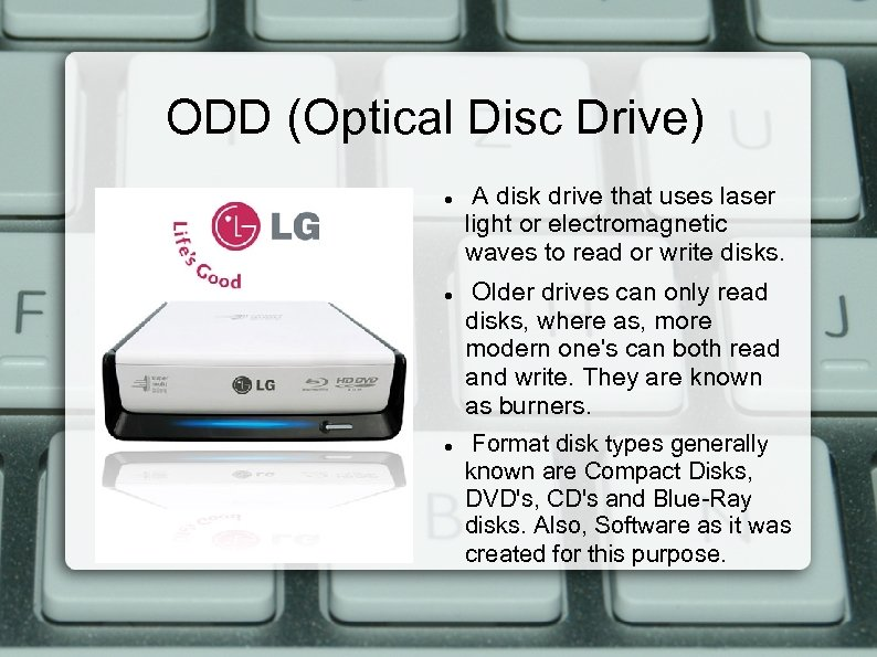 ODD (Optical Disc Drive) A disk drive that uses laser light or electromagnetic waves