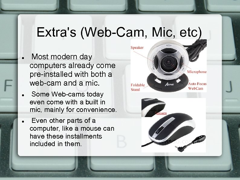 Extra's (Web-Cam, Mic, etc) Most modern day computers already come pre-installed with both a