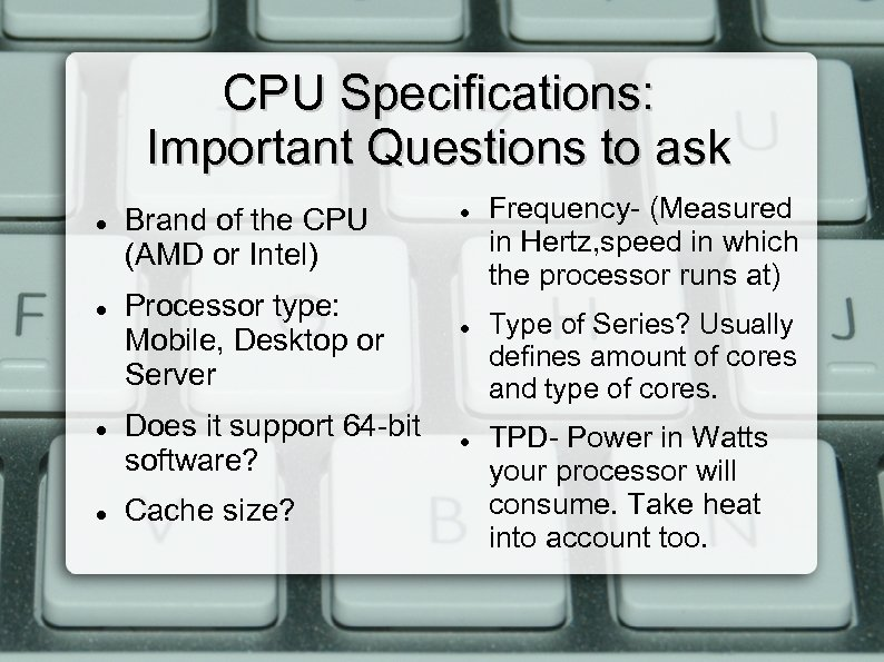 CPU Specifications: Important Questions to ask Brand of the CPU (AMD or Intel) Processor