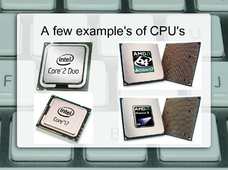 A few example's of CPU's