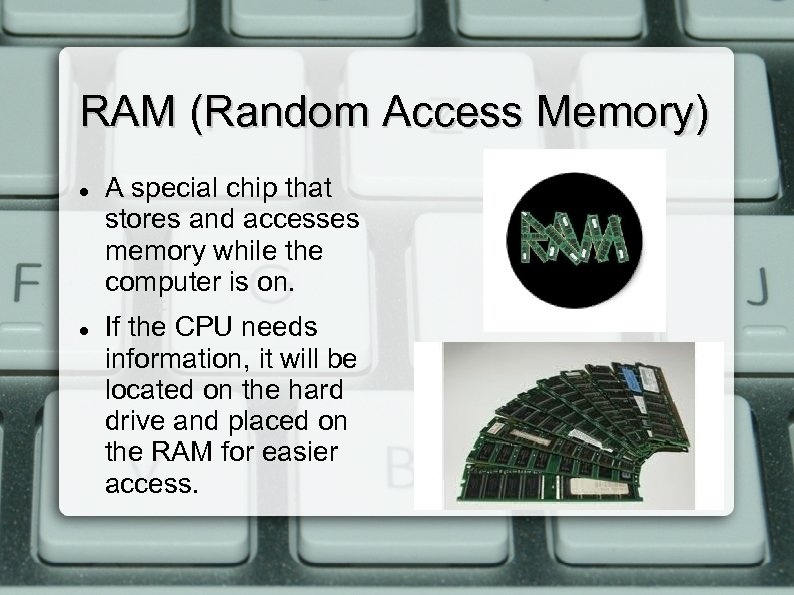 RAM (Random Access Memory) A special chip that stores and accesses memory while the