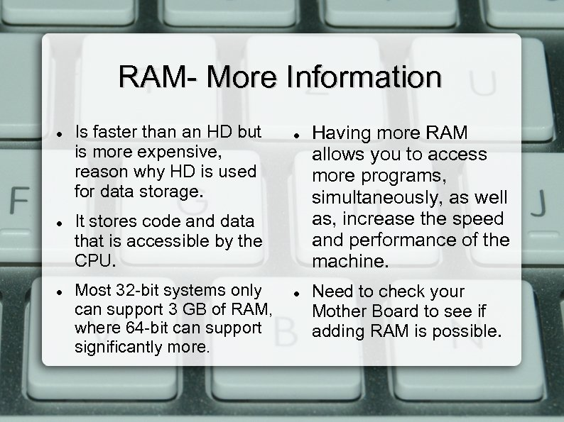 RAM- More Information Is faster than an HD but is more expensive, reason why