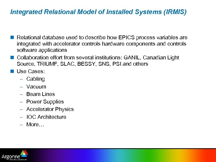 Integrated Relational Model of Installed Systems (IRMIS) Relational database used to describe how EPICS