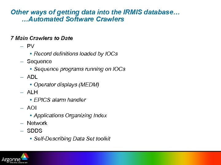 Other ways of getting data into the IRMIS database… …Automated Software Crawlers 7 Main