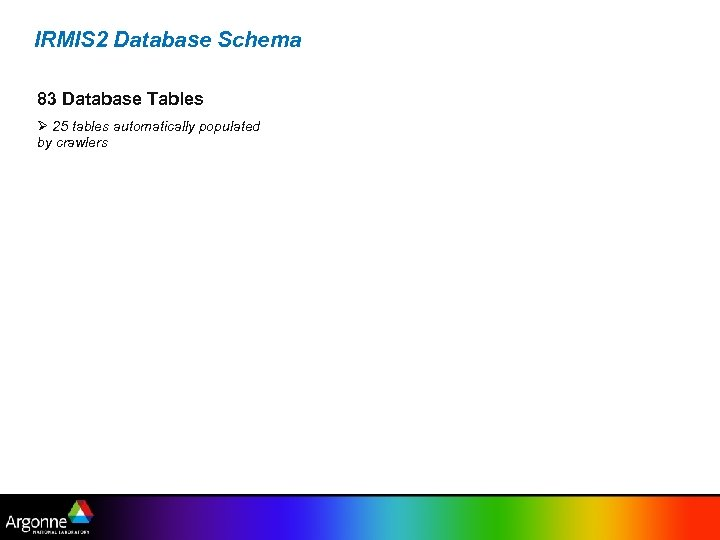 IRMIS 2 Database Schema 83 Database Tables 25 tables automatically populated by crawlers