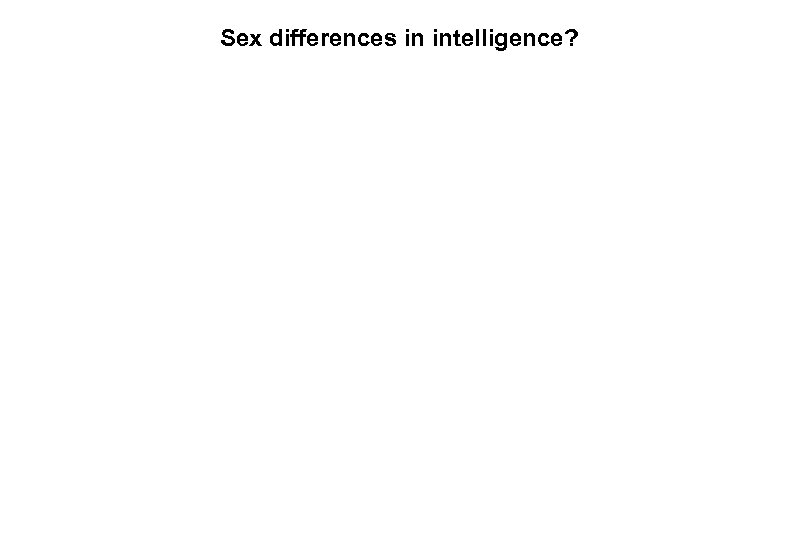 Sex differences in intelligence?