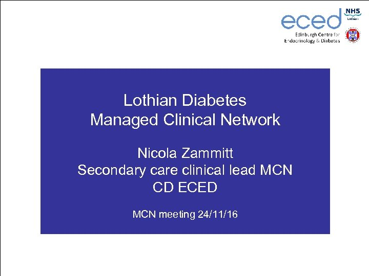 Lothian Diabetes Managed Clinical Network Nicola Zammitt Secondary care clinical lead MCN CD ECED