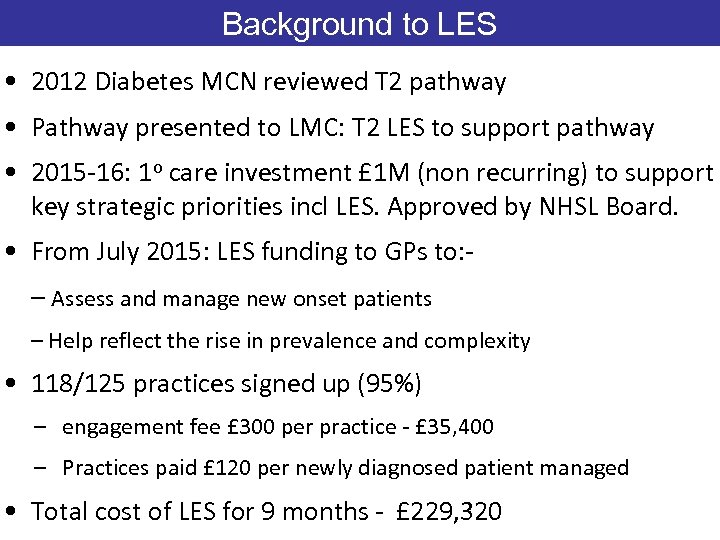 Background to LES • 2012 Diabetes MCN reviewed T 2 pathway • Pathway presented