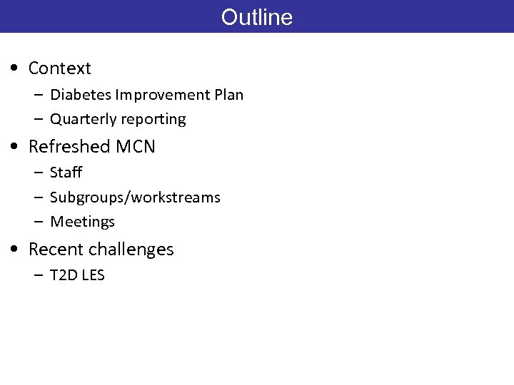 Outline • Context – Diabetes Improvement Plan – Quarterly reporting • Refreshed MCN –