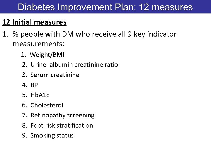 Diabetes Improvement Plan: 12 measures 12 Initial measures 1. % people with DM who