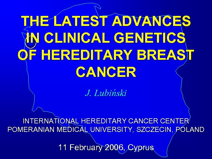 THE LATEST ADVANCES IN CLINICAL GENETICS OF HEREDITARY BREAST CANCER J. Lubiński INTERNATIONAL HEREDITARY