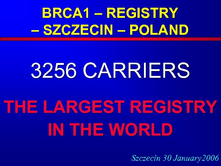 BRCA 1 – REGISTRY – SZCZECIN – POLAND 3256 CARRIERS THE LARGEST REGISTRY IN