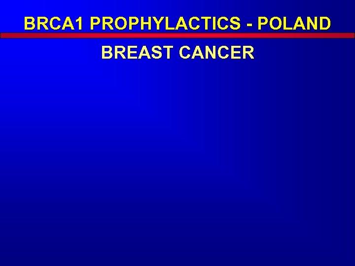 BRCA 1 PROPHYLACTICS - POLAND BREAST CANCER