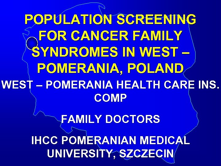 POPULATION SCREENING FOR CANCER FAMILY SYNDROMES IN WEST – POMERANIA, POLAND WEST – POMERANIA