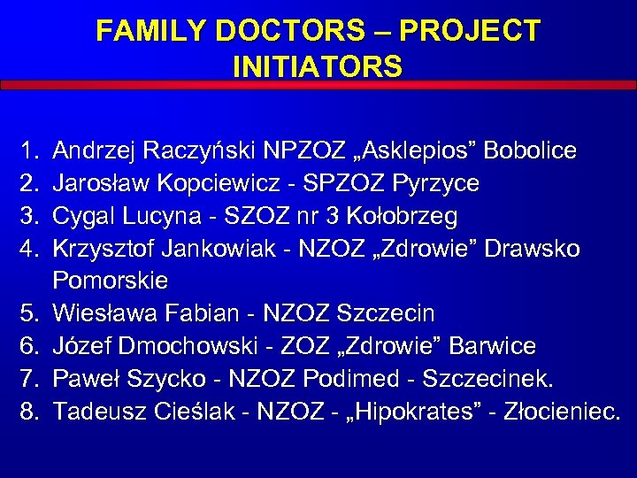 FAMILY DOCTORS – PROJECT INITIATORS 1. 2. 3. 4. 5. 6. 7. 8. Andrzej