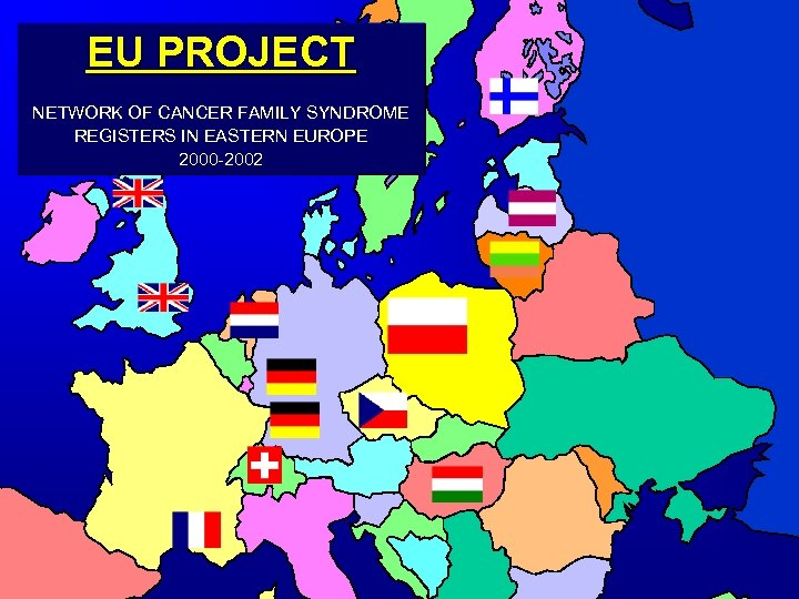 EU PROJECT NETWORK OF CANCER FAMILY SYNDROME REGISTERS IN EASTERN EUROPE 2000 -2002