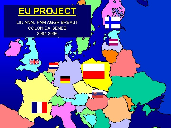 EU PROJECT LIN ANAL FAM AGGR BREAST COLON CA GENES 2004 -2006
