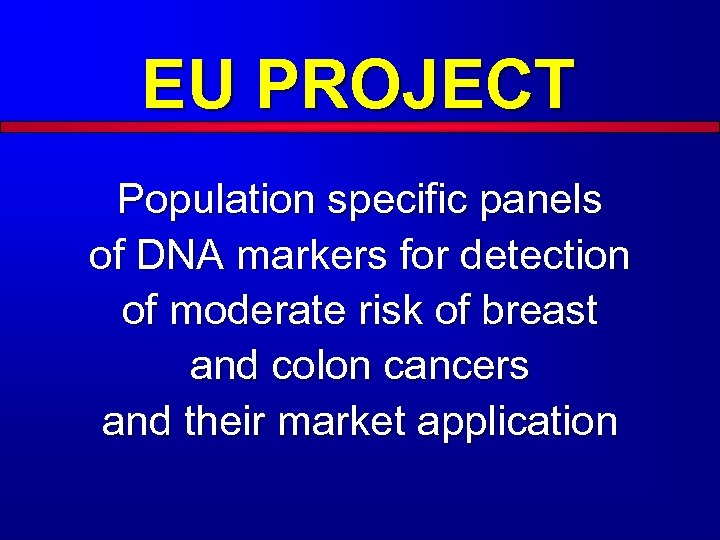 EU PROJECT Population specific panels of DNA markers for detection of moderate risk of