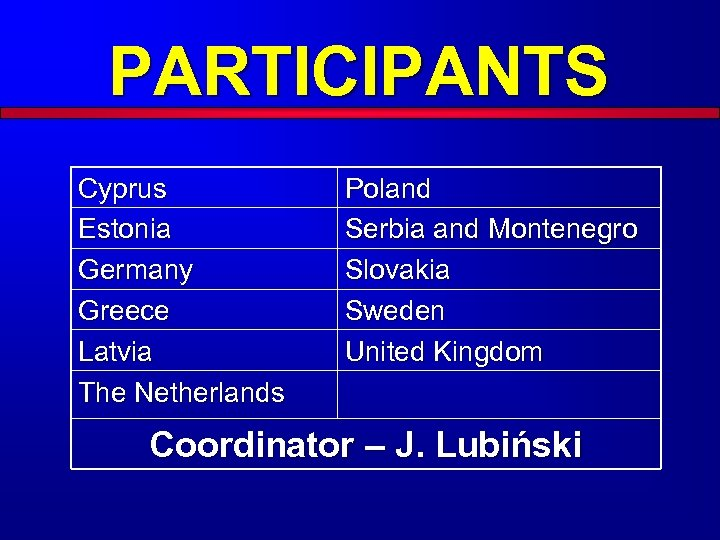 PARTICIPANTS Cyprus Estonia Germany Greece Latvia The Netherlands Poland Serbia and Montenegro Slovakia Sweden