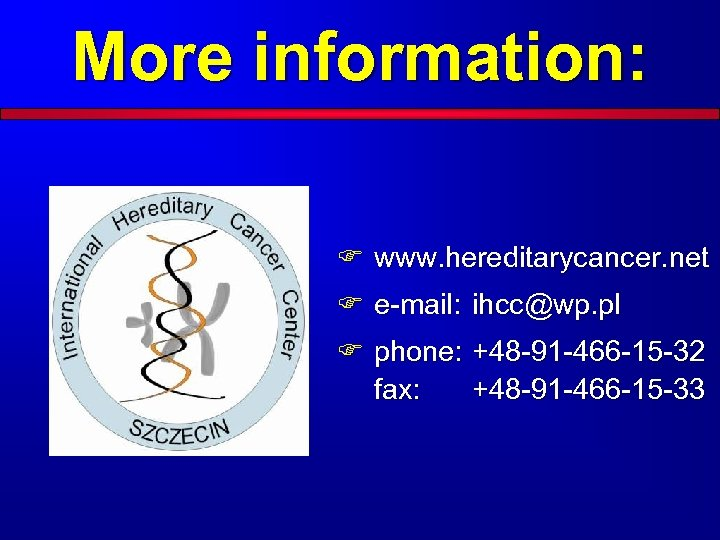 More information: F www. hereditarycancer. net F e-mail: ihcc@wp. pl F phone: +48 -91