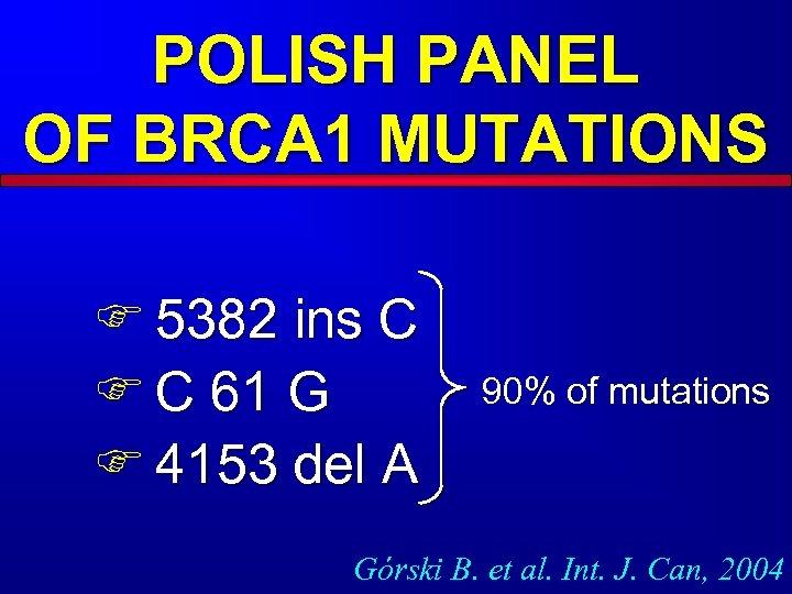 POLISH PANEL OF BRCA 1 MUTATIONS F 5382 ins C F C 61 G