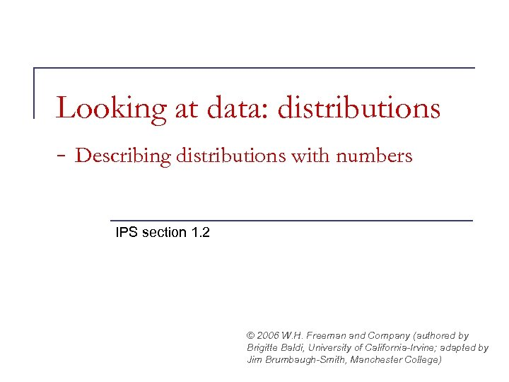 Looking at data: distributions - Describing distributions with numbers IPS section 1. 2 ©