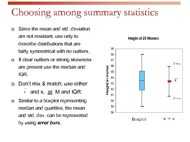 Choosing among summary statistics p Since the mean and std. deviation are not resistant,