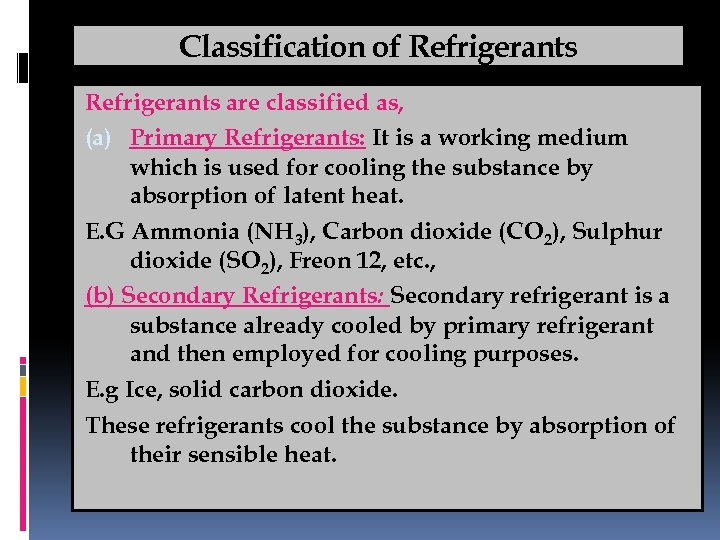Classification of Refrigerants are classified as, (a) Primary Refrigerants: It is a working medium