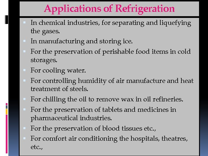 Applications of Refrigeration In chemical industries, for separating and liquefying the gases. In manufacturing