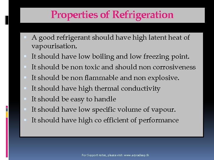 Properties of Refrigeration A good refrigerant should have high latent heat of vapourisation. It
