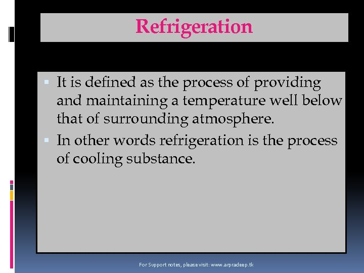 Refrigeration It is defined as the process of providing and maintaining a temperature well