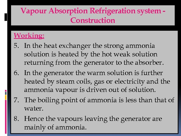 Vapour Absorption Refrigeration system Construction Working: 5. In the heat exchanger the strong ammonia