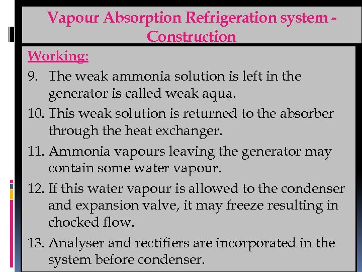 Vapour Absorption Refrigeration system Construction Working: 9. The weak ammonia solution is left in