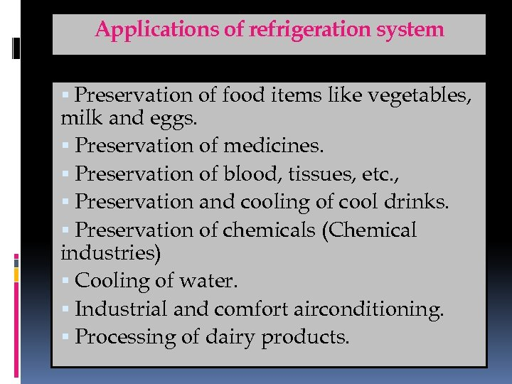 Applications of refrigeration system Preservation of food items like vegetables, milk and eggs. Preservation