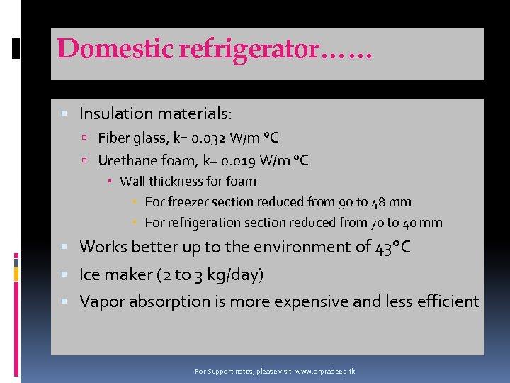 Domestic refrigerator…… Insulation materials: Fiber glass, k= 0. 032 W/m °C Urethane foam, k=