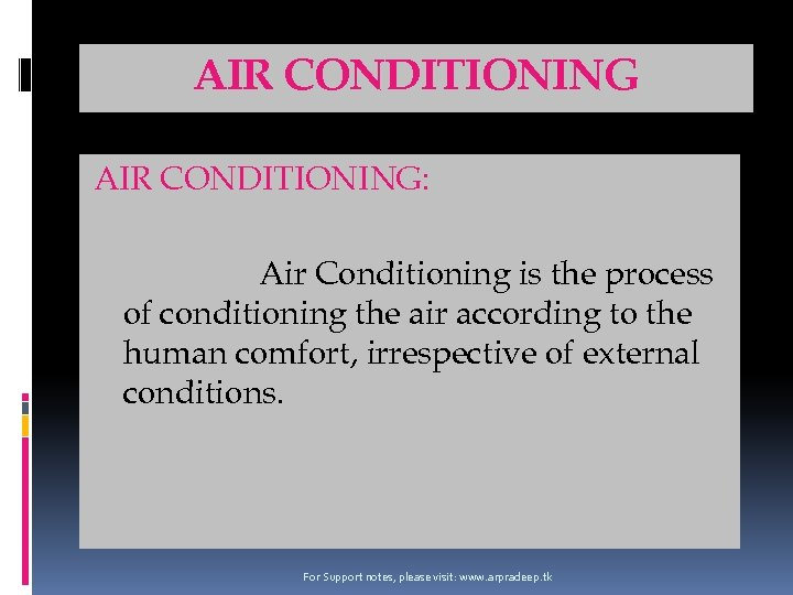 AIR CONDITIONING: Air Conditioning is the process of conditioning the air according to the
