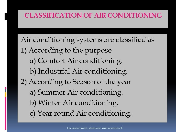 CLASSIFICATION OF AIR CONDITIONING Air conditioning systems are classified as 1) According to the