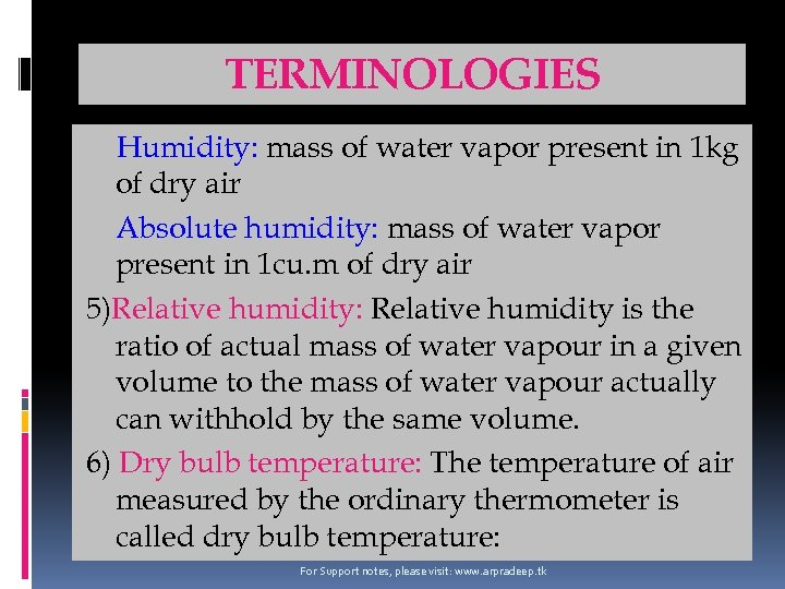 TERMINOLOGIES Humidity: mass of water vapor present in 1 kg of dry air Absolute