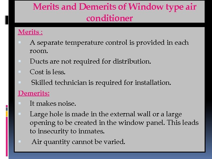 Merits and Demerits of Window type air conditioner Merits : A separate temperature control