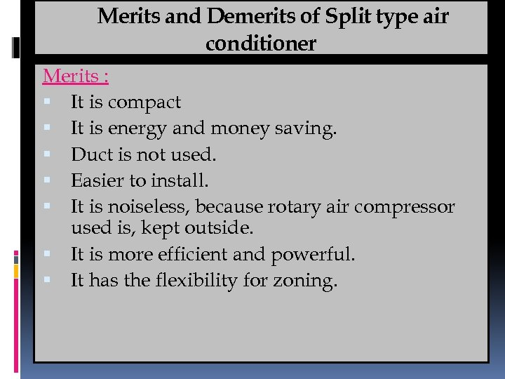 Merits and Demerits of Split type air conditioner Merits : It is compact It