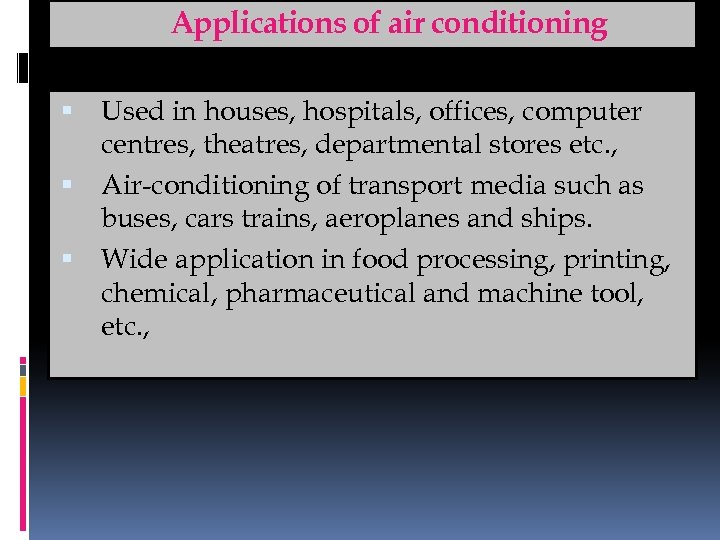 Applications of air conditioning Used in houses, hospitals, offices, computer centres, theatres, departmental stores
