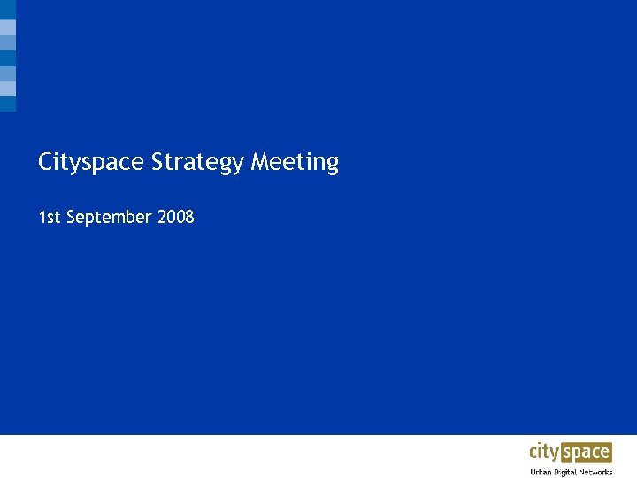 Cityspace Strategy Meeting 1 st September 2008 CITYSPACE TRANSPORT | MAKING IT EASY TO