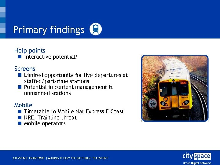 Primary findings o Help points n interactive potential? o Screens n Limited opportunity for