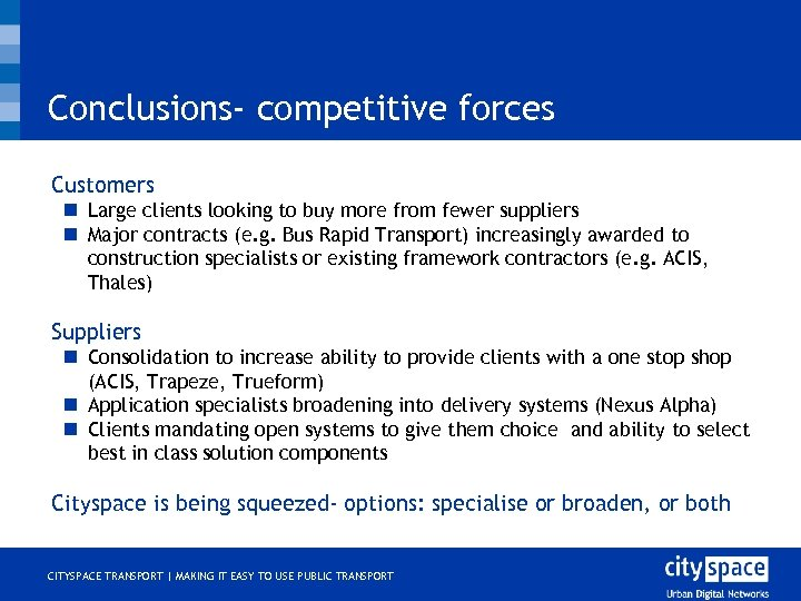 Conclusions- competitive forces o Customers n Large clients looking to buy more from fewer