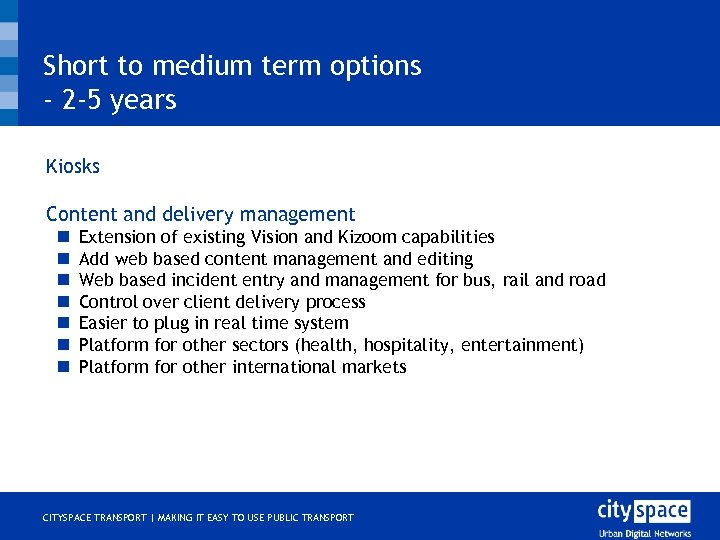 Short to medium term options - 2 -5 years o o Kiosks Content and