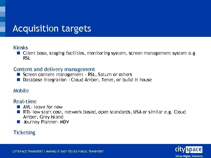 Acquisition targets Kiosks o n Client base, staging facilities, monitoring system, screen management system